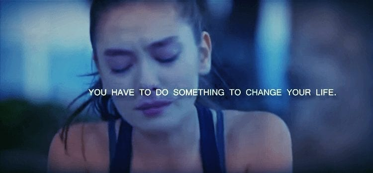 you have to do something to change your life