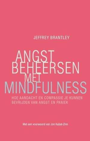 Angst beheersen met mindfulness hoe aandacht en compassie je kunnen bevrijden van angst en paniek