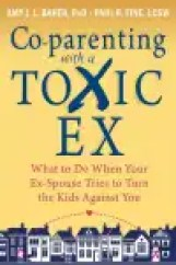 Co-parenting with a Toxic Ex EBOOK Tooltip What to Do When Your Ex-Spouse Tries to Turn the Kids Against You