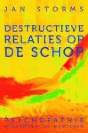 Destructieve relaties op de schop E-BOOK Tooltip psychopathie herkennen en hanteren