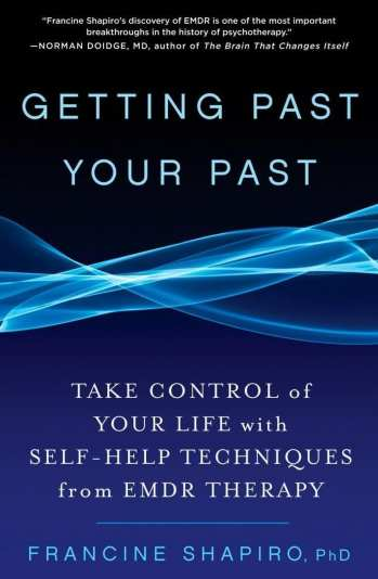 Getting Past Your Past Take Control of Your Life With Self-Help Techniques from EMDR Therapy