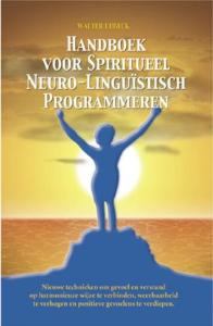 Handboek Voor Spiritueel Neuro-Linguistisch Programmeren nieuwe technieken om gevoel en verstand op harmonieuze wijze te verbinden, weerbaarheid te verhogen en positieve gevoelens te verdiepen