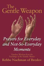 The Gentle Weapon EBOOK Tooltip Prayers for Everyday and Not-So-Everyday Moments—Timeless Wisdom from the Teachings of the Hasidic Master, Rebbe Nachman of Breslov
