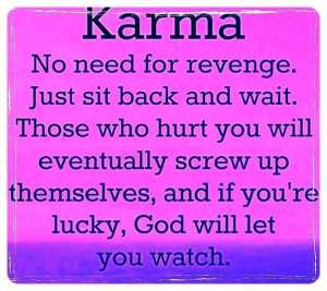 """foto met tekst """" No need for revenge. Just sit back and wait. Those who hurt you will eventually screw up themselves, and if you're lucky, God will let you watch."""""""