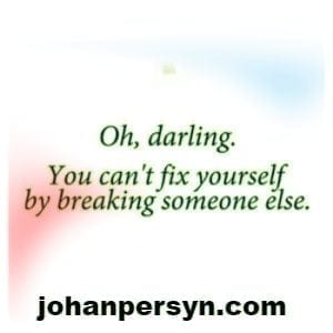 narcist narciste narcistisch narcisme oh darling. You can't fix yourself by breaking someone else