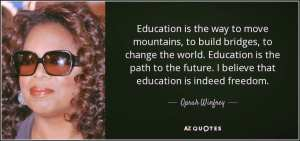 foto Oprah Winfrey Education is the way to move mountains, to build bridjes, to change the world.