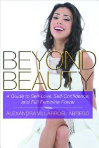 beyond beauty Alexandra villarroel abrego a guide to self-love, self-confidence and full feminine power