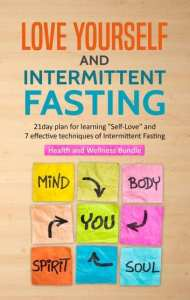 Loving yourself and intermittent fasting. 21 day plan for learning selflove and 7 effective techniques of intermittent fasting