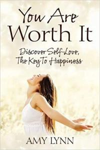 you are worth it Discover self-love, the key to happiness Amy Lynn
