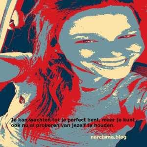Je kan wachten tot je perfect bent, maar je kunt ook nu al proberen van jezelf te houden.