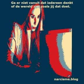 narcisme.blog Ga er niet vanuit dat iedereen denkt of de wereld ziet zoals jij dat doet. gedachten woorden en daden