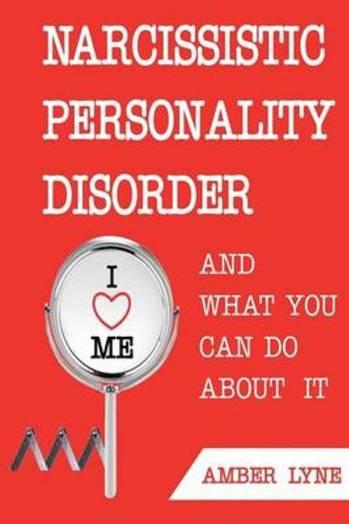 Narcistische persoonlijkheidsstoornis en wat u eraan kunt doen De meest begrijpelijke gids voor het begrijpen van narcistische persoonlijkheidsstoornissen en ontwapening van de narcist
