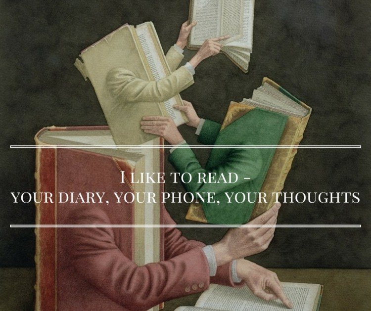 i-like-to-read-your-diary-your-phone-your-thoughts