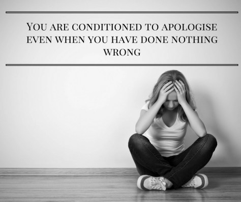 you-are-conditioned-to-apologise-even-when-you-have-done-nothing-wrong