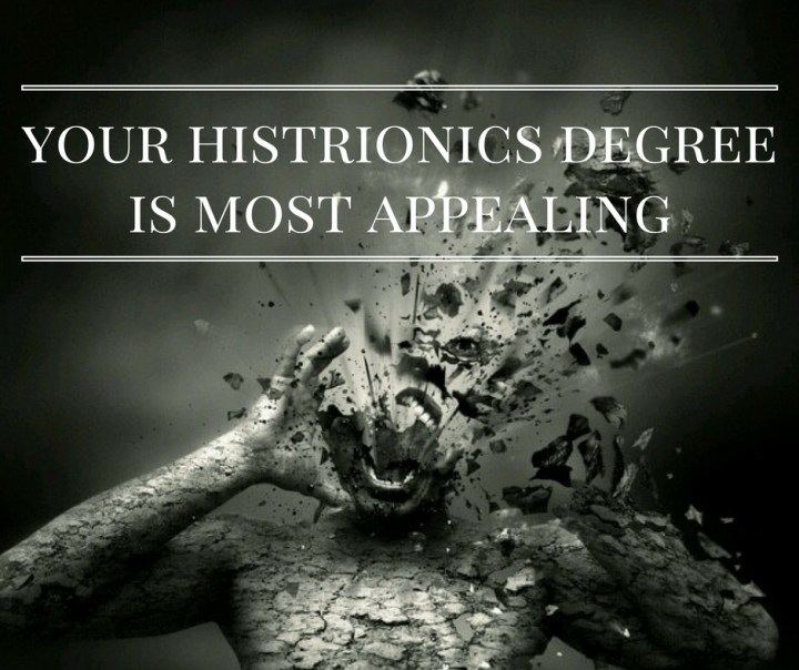 your-histrionics-degreeis-most-appealing