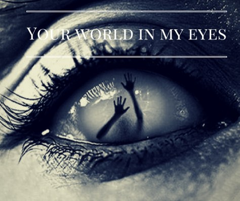 your-world-in-my-eyes