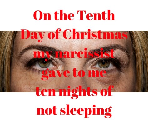 on-the-tenth-day-of-christmasmy-narcissistgave-to-meten-nights-of-not-sleeping