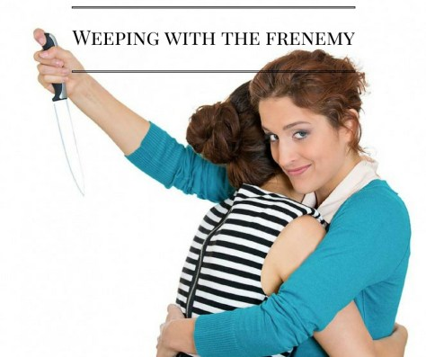 weeping-with-the-frenemy