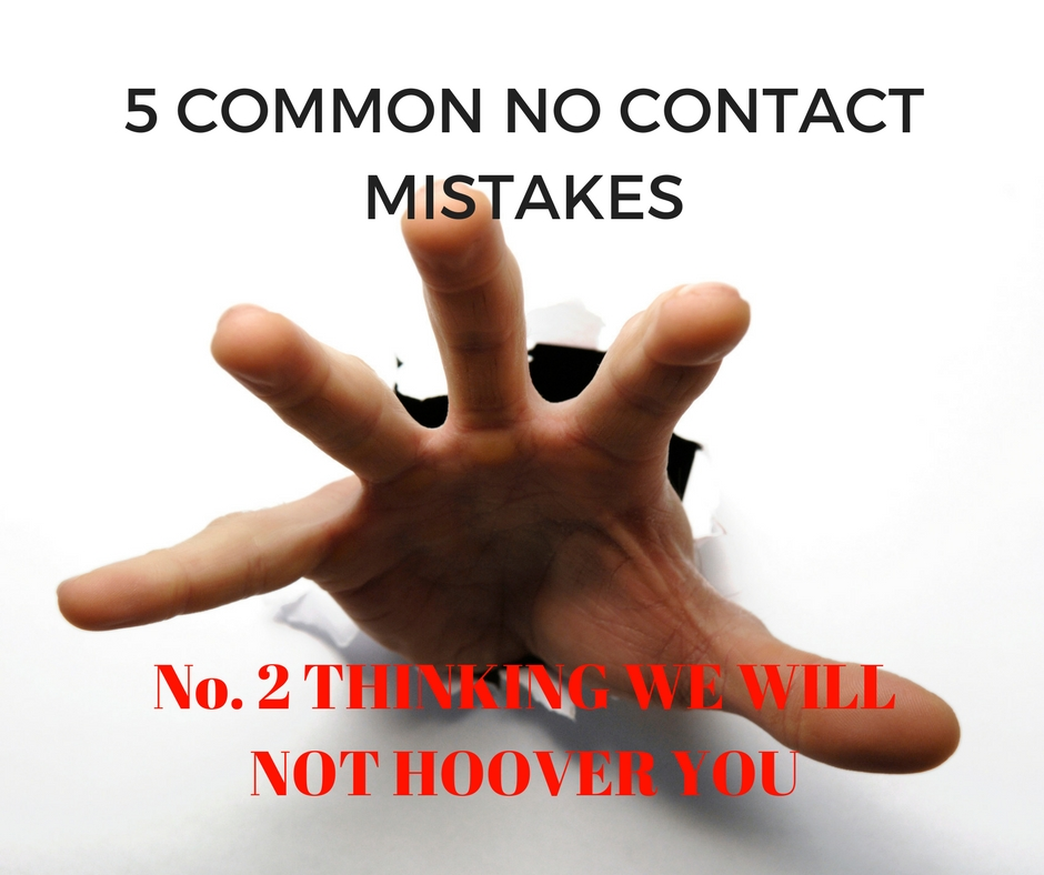 5 Common No Contact Mistakes – No  2 Thinking We Will Not Hoover You