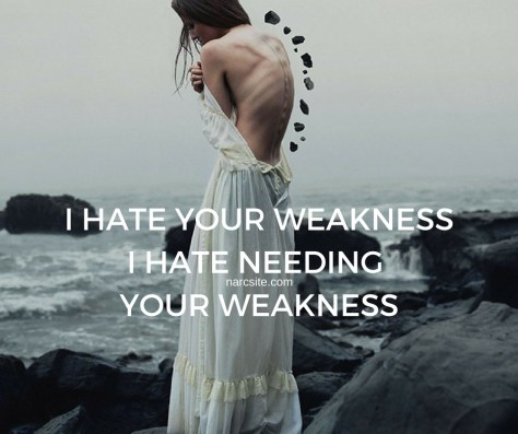 I HATE YOUR WEAKNESSI HATE NEEDING YOUR WEAKNESS