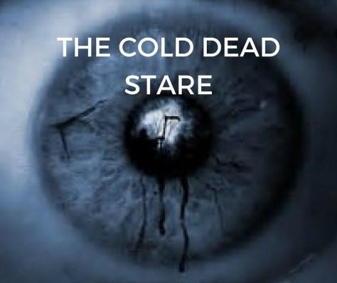 THE COLD DEAD STARE