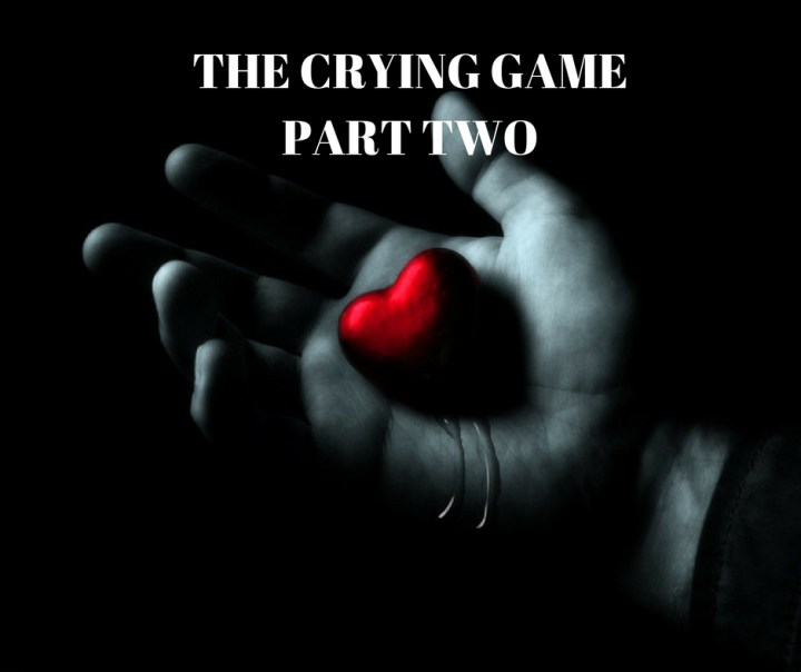 THE CRYING GAMEPART TWO