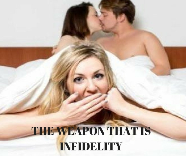 THE WEAPON THAT IS INFIDELITY