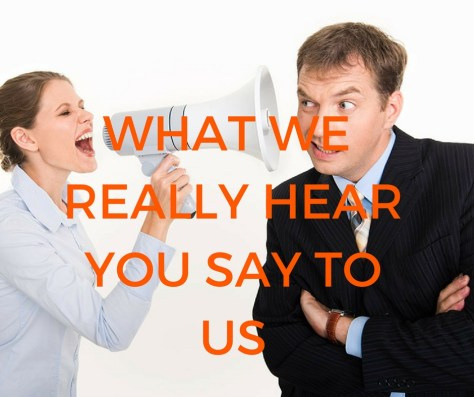 WHAT WE REALLY HEARYOU SAY TOUS