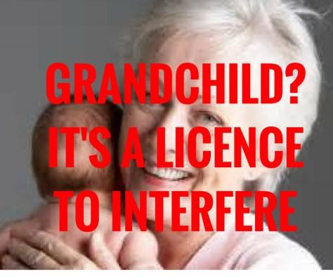 GRANDCHILD_IT'S A LICENCETO INTERFERE