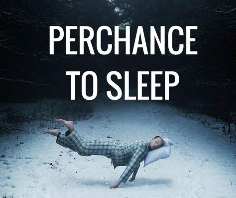 PERCHANCETO SLEEP.jpg