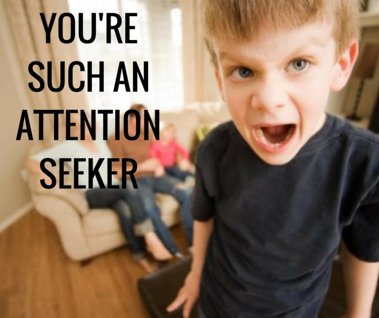 YOU'RESUCH ANATTENTIONSEEKER