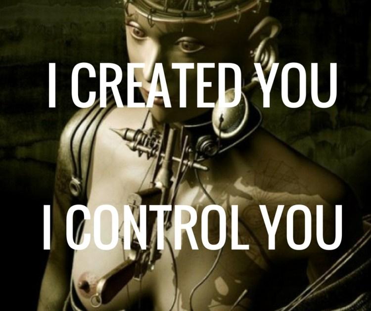 I CREATED YOUI CONTROL YOU