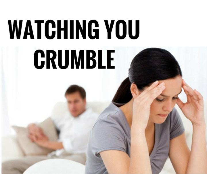 WATCHING YOU CRUMBLE1