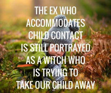 THE EX WHOACCOMMODATESCHILD CONTACTIS STILL PORTRAYEDAS A WITCH WHOIS TRYING TOTAKE OUR CHILD AWAY.jpg