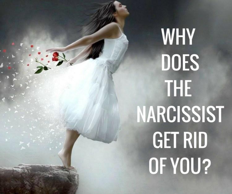 WHY DOESTHE NARCISSISTGET RIDOF YOU?