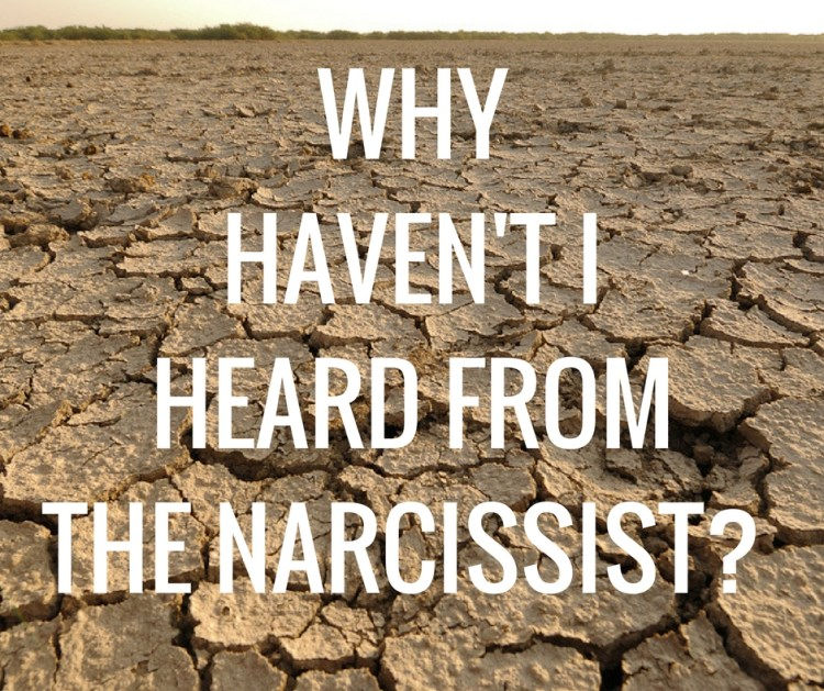 WHYHAVEN'T IHEARD FROMTHE NARCISSIST?