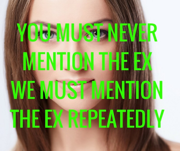 YOU MUST NEVERMENTION THE EXWE MUST MENTION THE EX REPEATEDLY