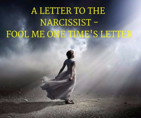 A LETTER TO THE NARCISSIST -FOOL ME ONE TIME'S LETTER