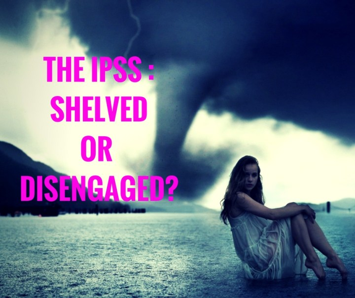 THE IPSS _SHELVEDOR DISENGAGED?