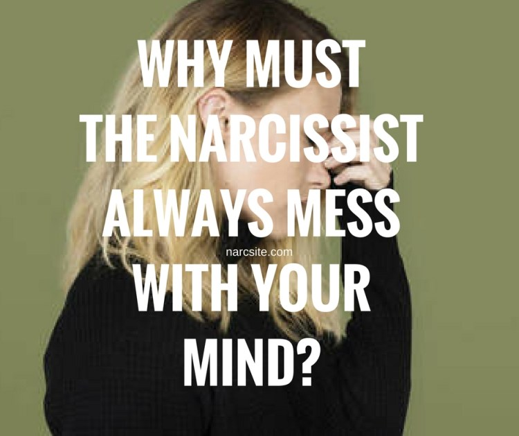 WHY MUSTTHE NARCISSISTALWAYS MESSWITH YOURMIND?
