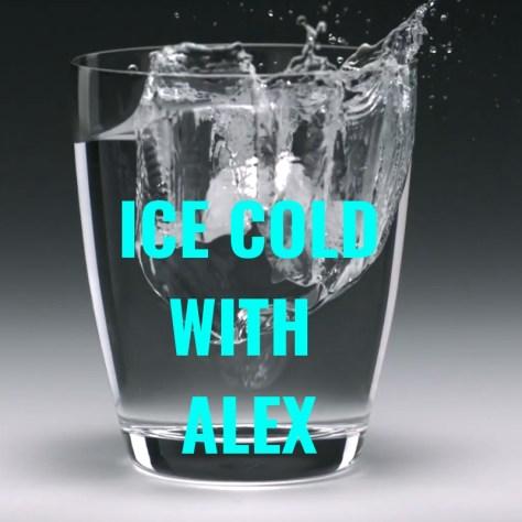 ICE COLDWITH ALEX