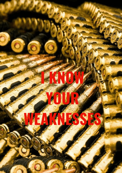 I KNOW YOUR WEAKNESSES