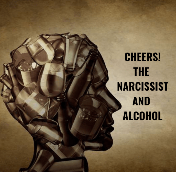 CHEERS! THE NARCISSIST AND ALCOHOL