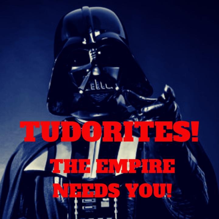 TUDORITES! THE EMPIRE NEEDS YOU