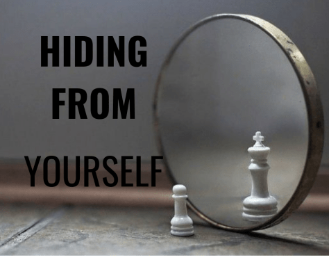 HIDING FROM YOURSELF