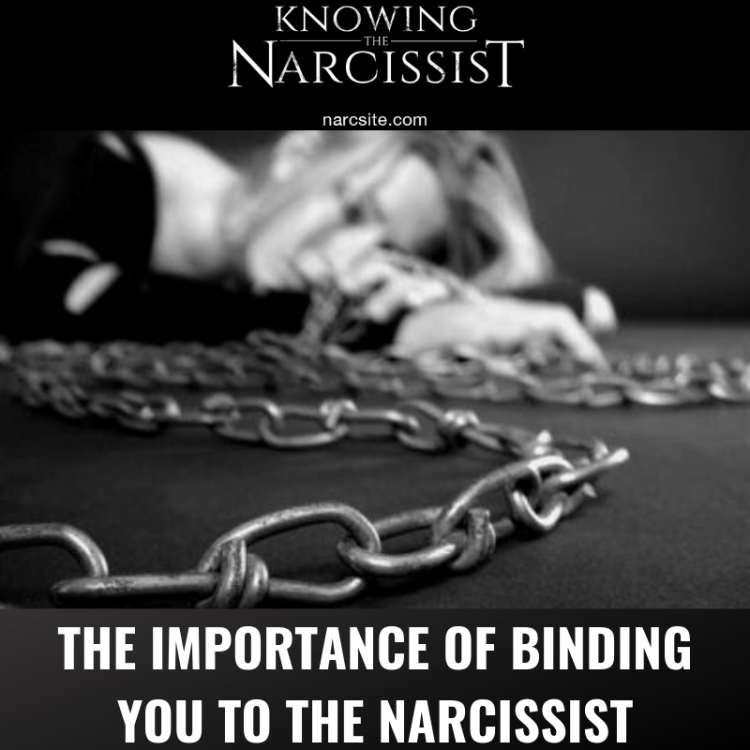 THE IMPORTANCE OF BINDING YOU TO THE NARCISSIST