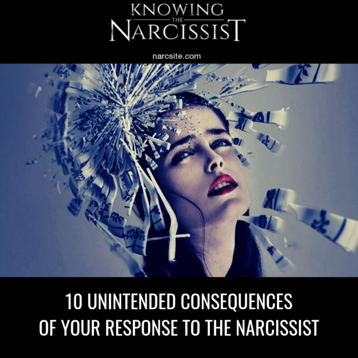 10 UNINTENDED CONSEQUENCES OF YOUR RESPONSE TO THE NARCISSIST