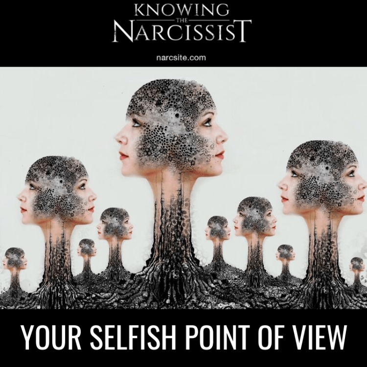 YOUR SELFISH POINT OF VIEW