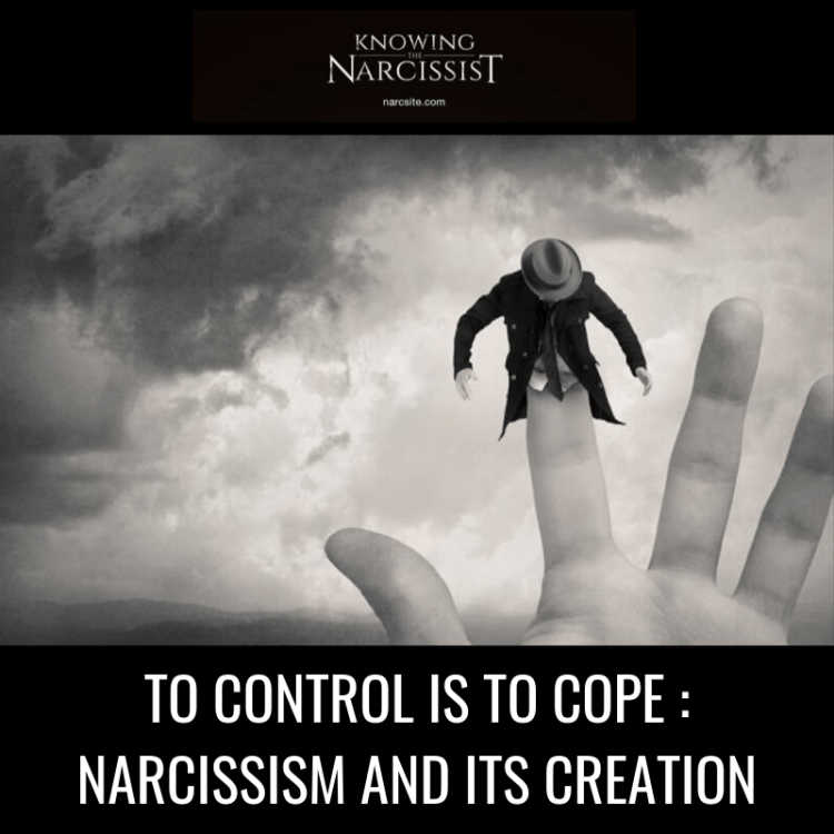 TO CONTROL IS TO COPE _ NARCISSISM AND ITS CREATION