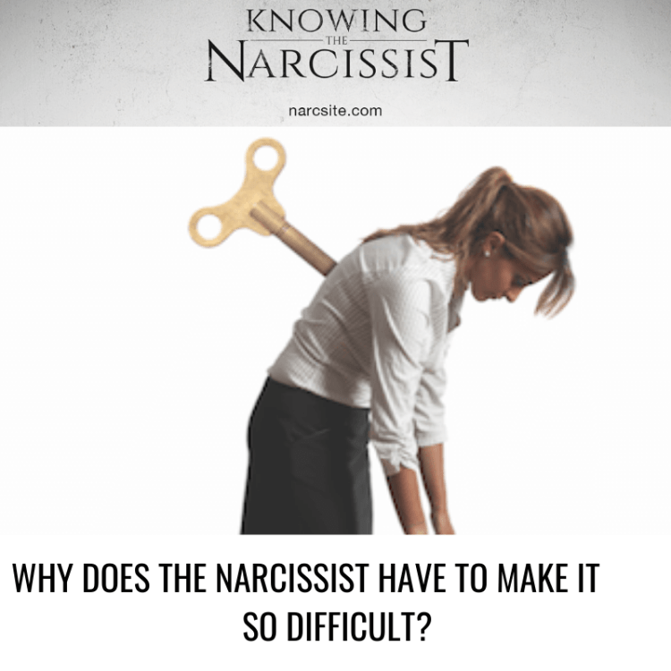 WHY DOES THE NARCISSIST HAVE TO MAKE IT SO DIFFICULT?
